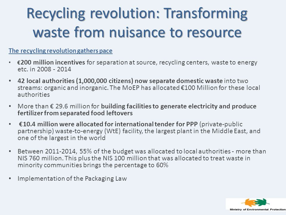 Recycling revolution: Transforming waste from nuisance to resource The recycling revolution gathers pace € 200 million incentives for separation at source, recycling centers, waste to energy etc.