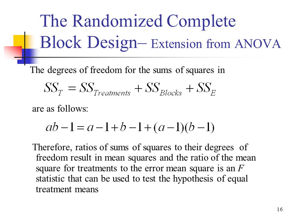 The degrees of freedom for the sums of squares in are as follows: Therefore, ratios of sums of squares to their degrees of freedom result in mean squa