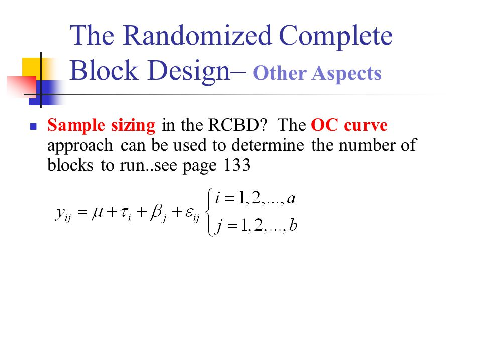 Sample sizing in the RCBD? The OC curve approach can be used to determine the number of blocks to run..see page 133 The Randomized Complete Block Desi
