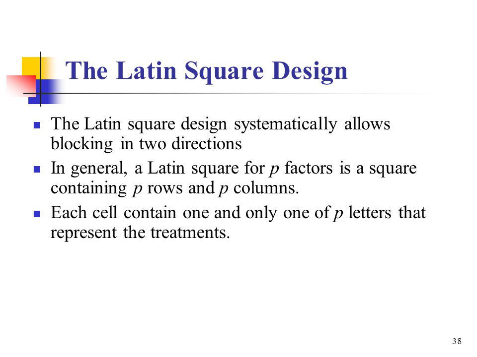 The Latin Square Design The Latin square design systematically allows blocking in two directions In general, a Latin square for p factors is a square
