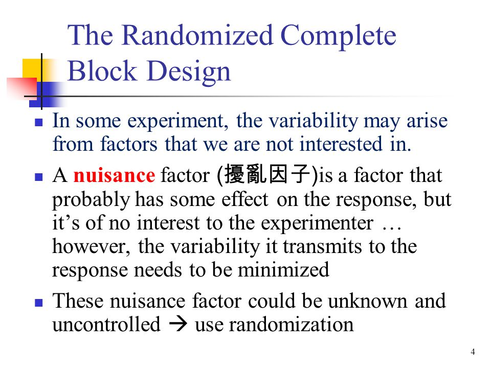 If the nuisance factor are known but uncontrollable  use the analysis of covariance.