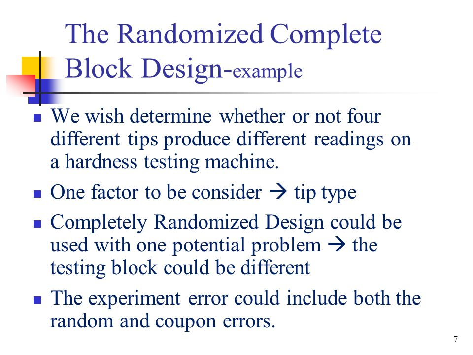 To reduce the error from testing coupon, randomize complete block design(RCBD) is used 8 The Randomized Complete Block Design- example