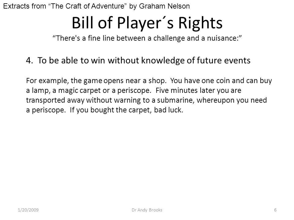 Bill of Player´s Rights There s a fine line between a challenge and a nuisance: 1/20/2009Dr Andy Brooks6 4.