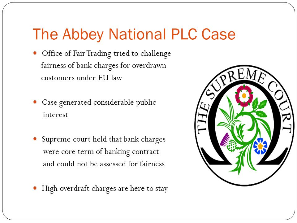 The Abbey National PLC Case Office of Fair Trading tried to challenge fairness of bank charges for overdrawn customers under EU law Case generated con