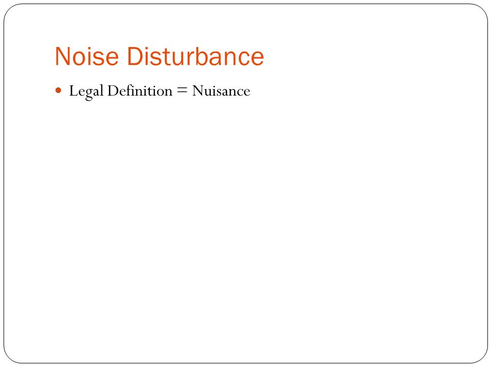 Noise Disturbance Legal Definition = Nuisance