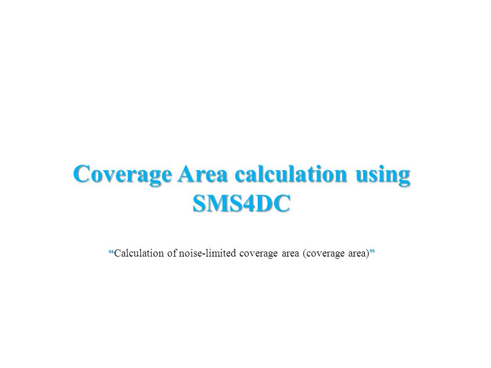 "Coverage Area calculation using SMS4DC """" ""Calculation of noise-limited coverage area (coverage area)"""