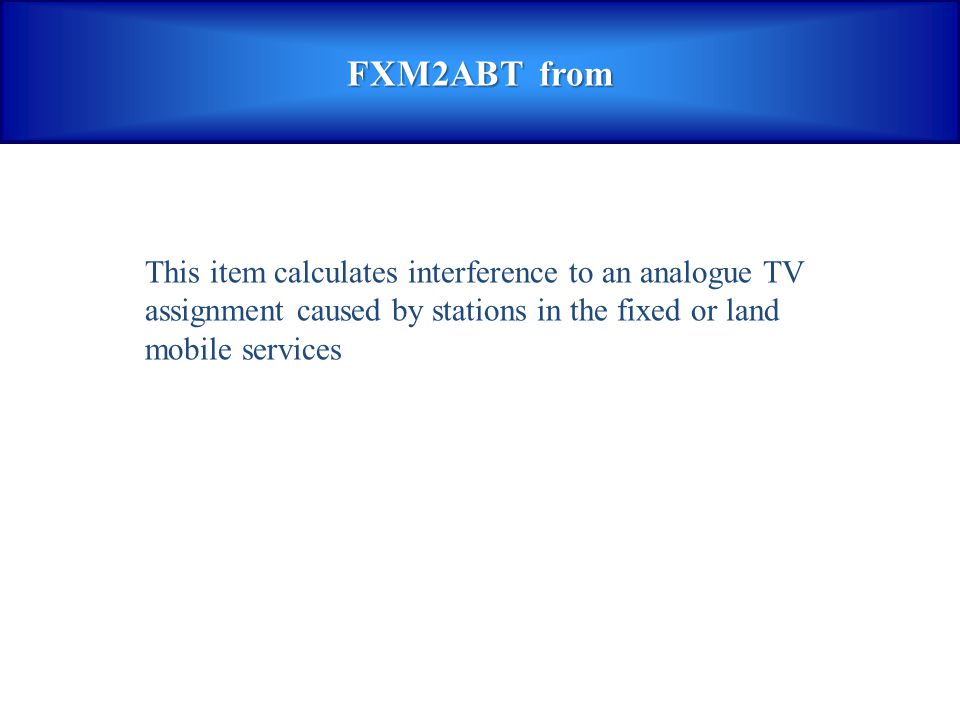 FXM2ABT from This item calculates interference to an analogue TV assignment caused by stations in the fixed or land mobile services