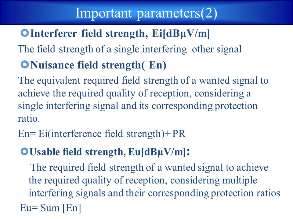  Interferer field strength, Ei[dBμV/m] The field strength of a single interfering other signal  Nuisance field strength( En) The equivalent required