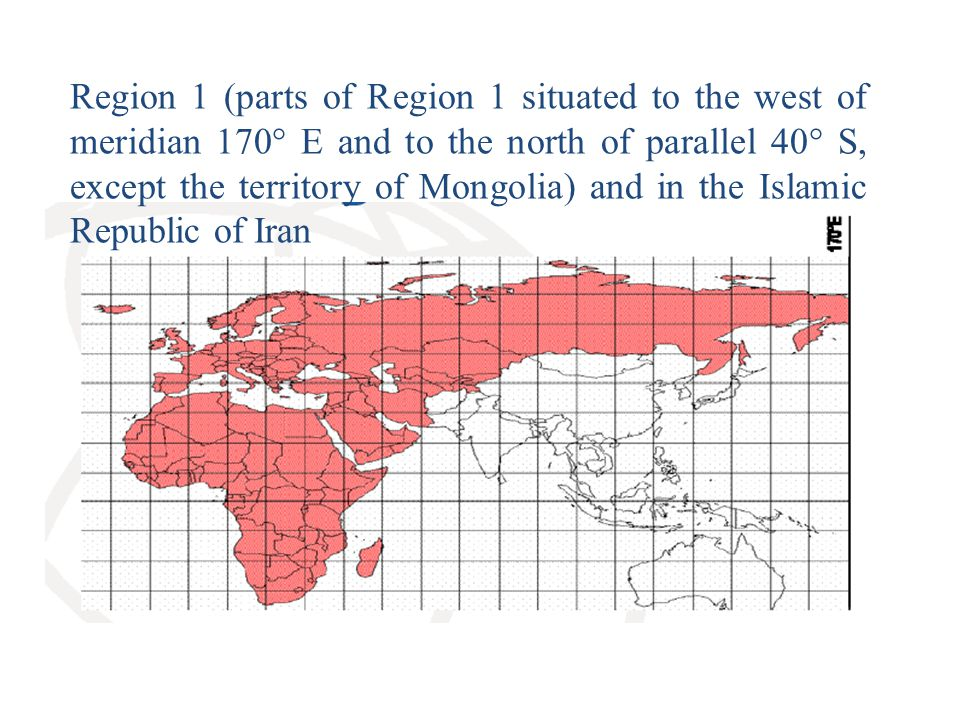 Region 1 (parts of Region 1 situated to the west of meridian 170° E and to the north of parallel 40° S, except the territory of Mongolia) and in the I