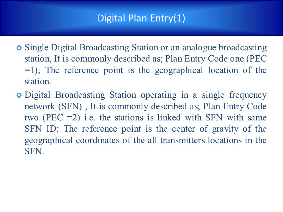 Digital Plan Entry(1)  Single Digital Broadcasting Station or an analogue broadcasting station, It is commonly described as; Plan Entry Code one (PEC