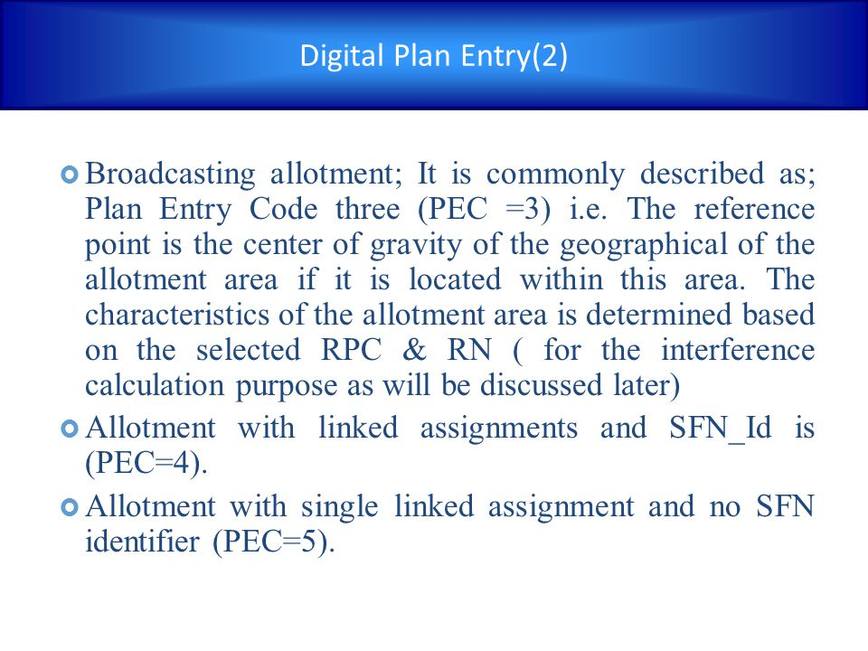  Broadcasting allotment; It is commonly described as; Plan Entry Code three (PEC =3) i.e. The reference point is the center of gravity of the geograp