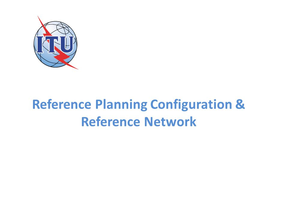 Reference Planning Configuration & Reference Network