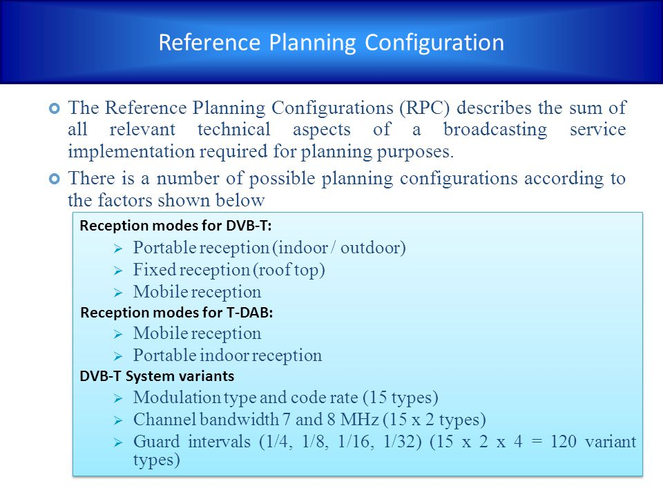 Reference Planning Configuration  The Reference Planning Configurations (RPC) describes the sum of all relevant technical aspects of a broadcasting s