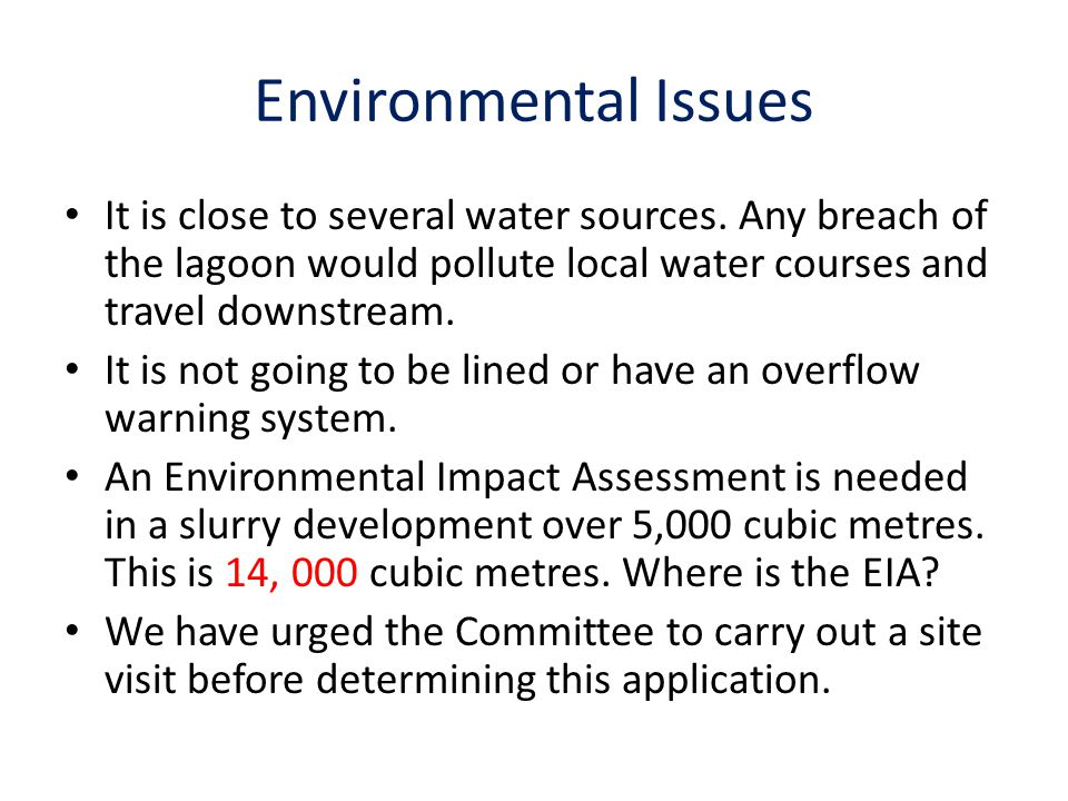 Environmental Issues It is close to several water sources. Any breach of the lagoon would pollute local water courses and travel downstream. It is not