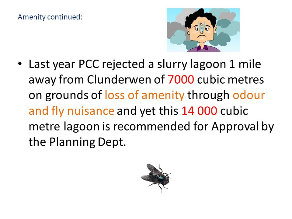 Amenity continued: Last year PCC rejected a slurry lagoon 1 mile away from Clunderwen of 7000 cubic metres on grounds of loss of amenity through odour