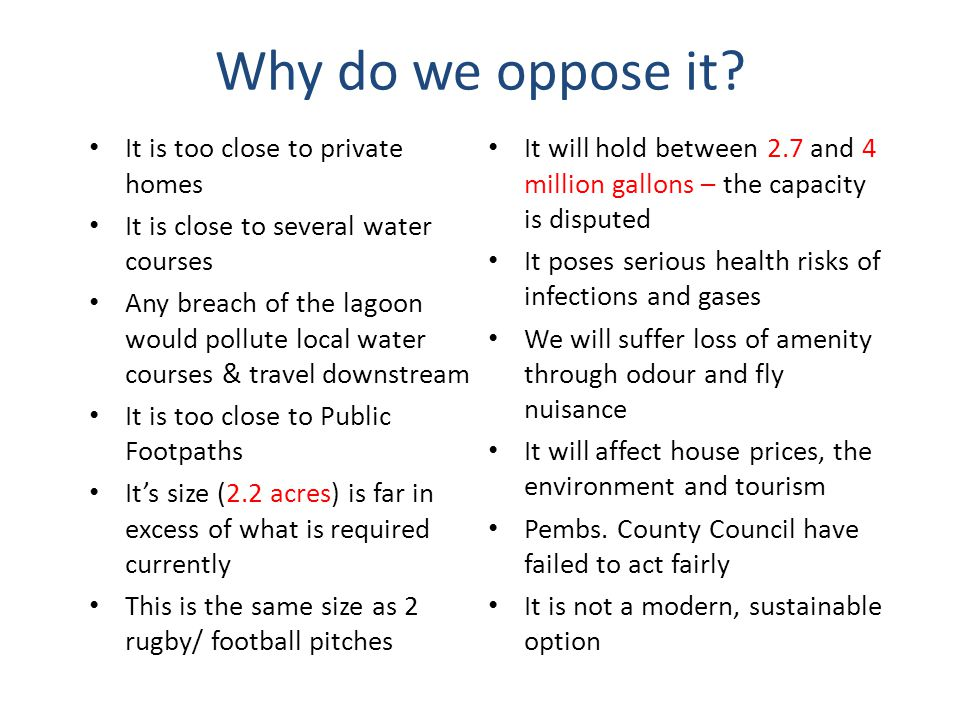 Why do we oppose it? It is too close to private homes It is close to several water courses Any breach of the lagoon would pollute local water courses