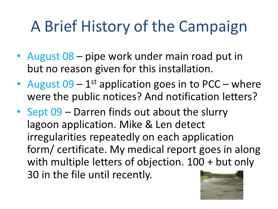 A Brief History of the Campaign August 08 – pipe work under main road put in but no reason given for this installation. August 09 – 1 st application g