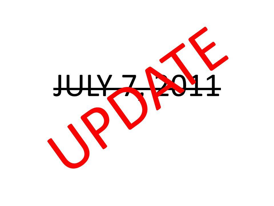 JULY 7, 2011 UPDATE