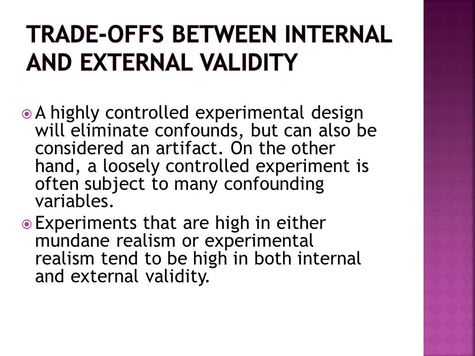  A highly controlled experimental design will eliminate confounds, but can also be considered an artifact.
