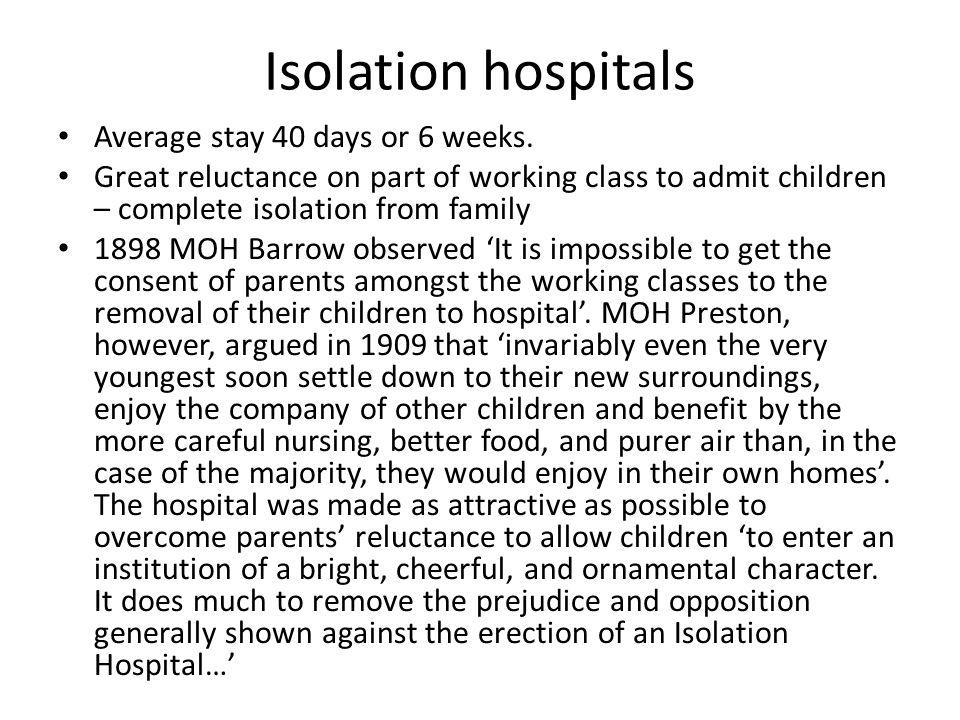 Isolation hospitals Average stay 40 days or 6 weeks.