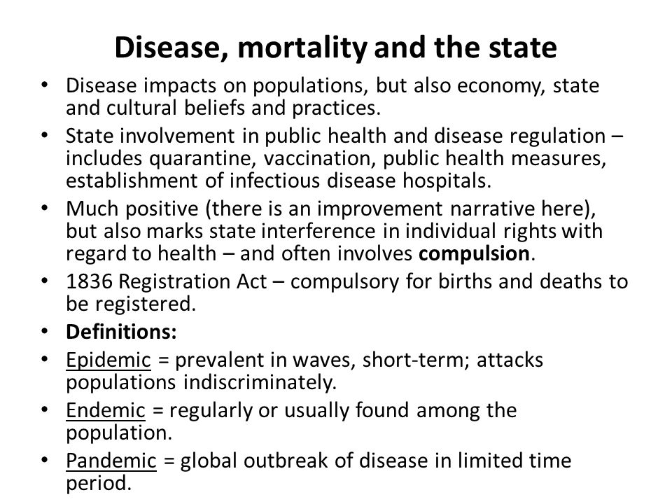 Disease, mortality and the state Disease impacts on populations, but also economy, state and cultural beliefs and practices.