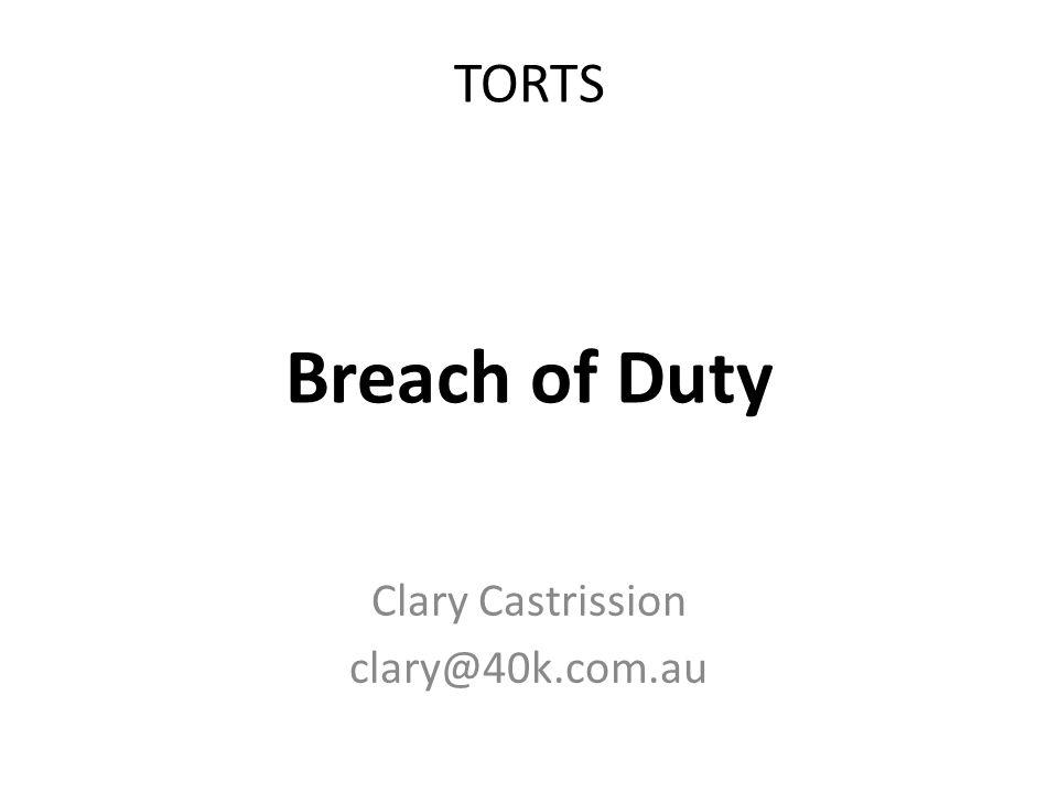 TORTS Breach of Duty Clary Castrission clary@40k.com.au