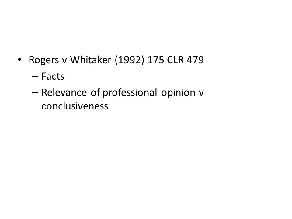Rogers v Whitaker (1992) 175 CLR 479 – Facts – Relevance of professional opinion v conclusiveness