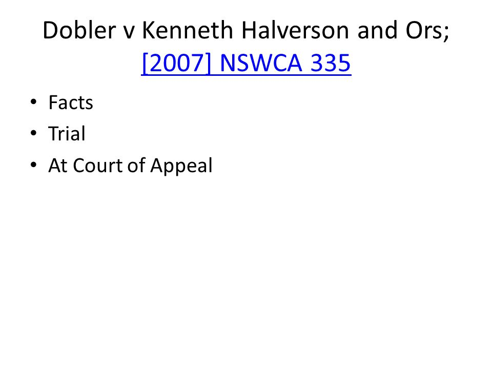 Dobler v Kenneth Halverson and Ors; [2007] NSWCA 335 [2007] NSWCA 335 Facts Trial At Court of Appeal