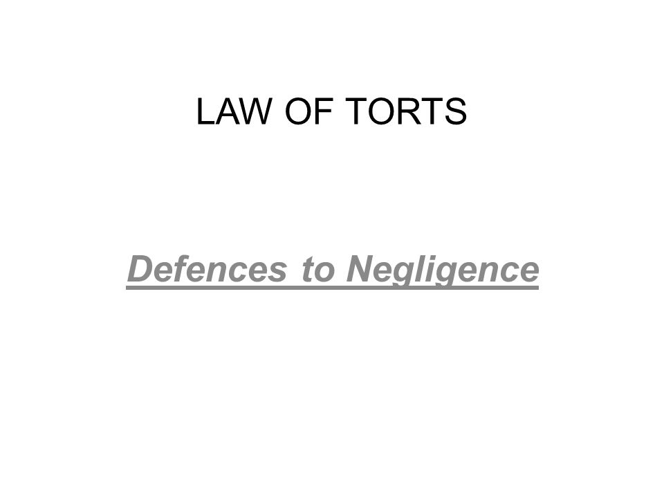 LAW OF TORTS Defences to Negligence