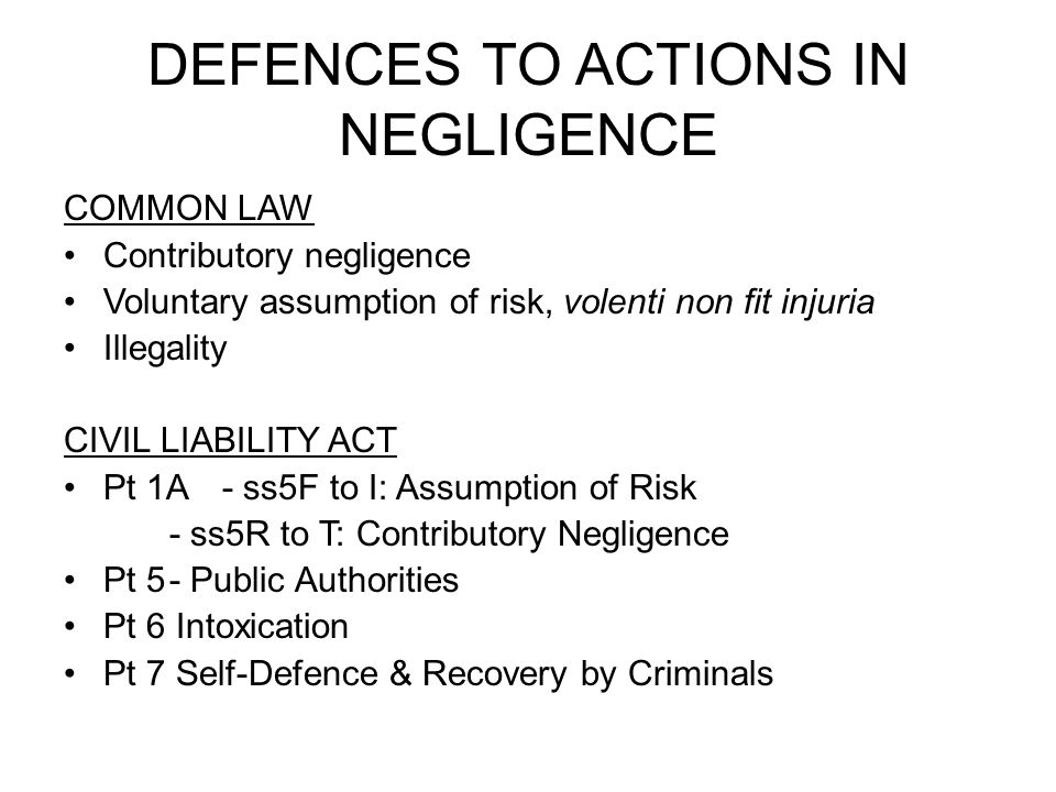 DEFENCES TO ACTIONS IN NEGLIGENCE COMMON LAW Contributory negligence Voluntary assumption of risk, volenti non fit injuria Illegality CIVIL LIABILITY