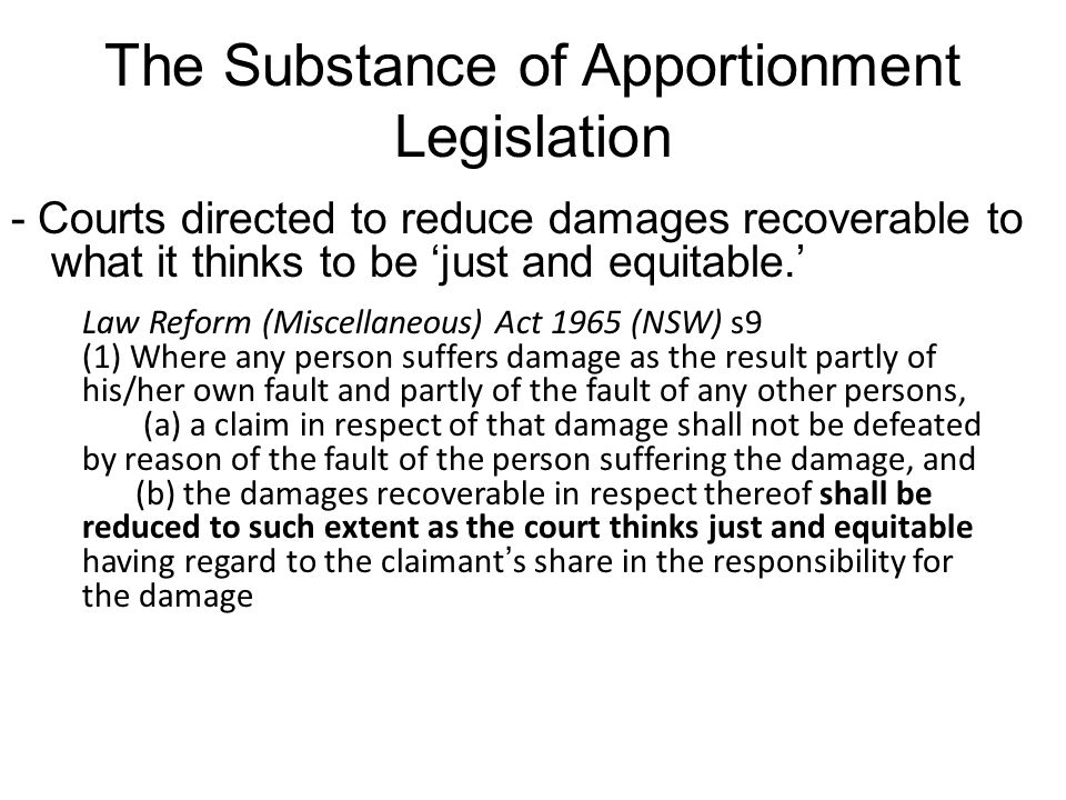 The Substance of Apportionment Legislation - Courts directed to reduce damages recoverable to what it thinks to be 'just and equitable.' Law Reform (M