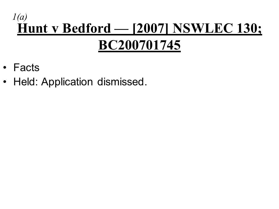 Hunt v Bedford — [2007] NSWLEC 130; BC200701745 Facts Held: Application dismissed. 1(a)