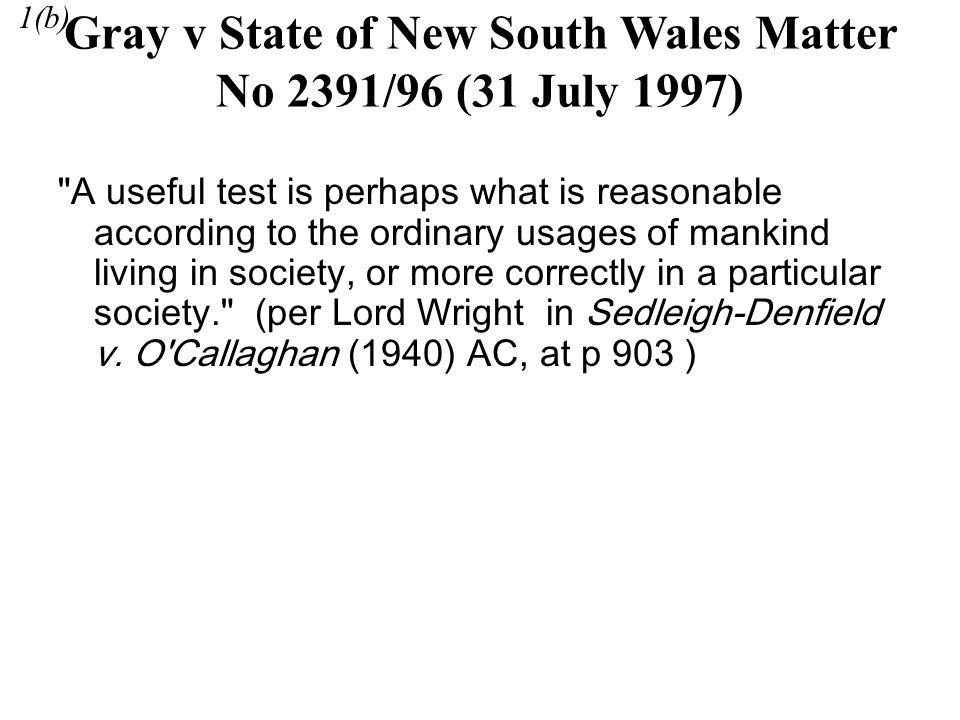 A useful test is perhaps what is reasonable according to the ordinary usages of mankind living in society, or more correctly in a particular society. (per Lord Wright in Sedleigh-Denfield v.