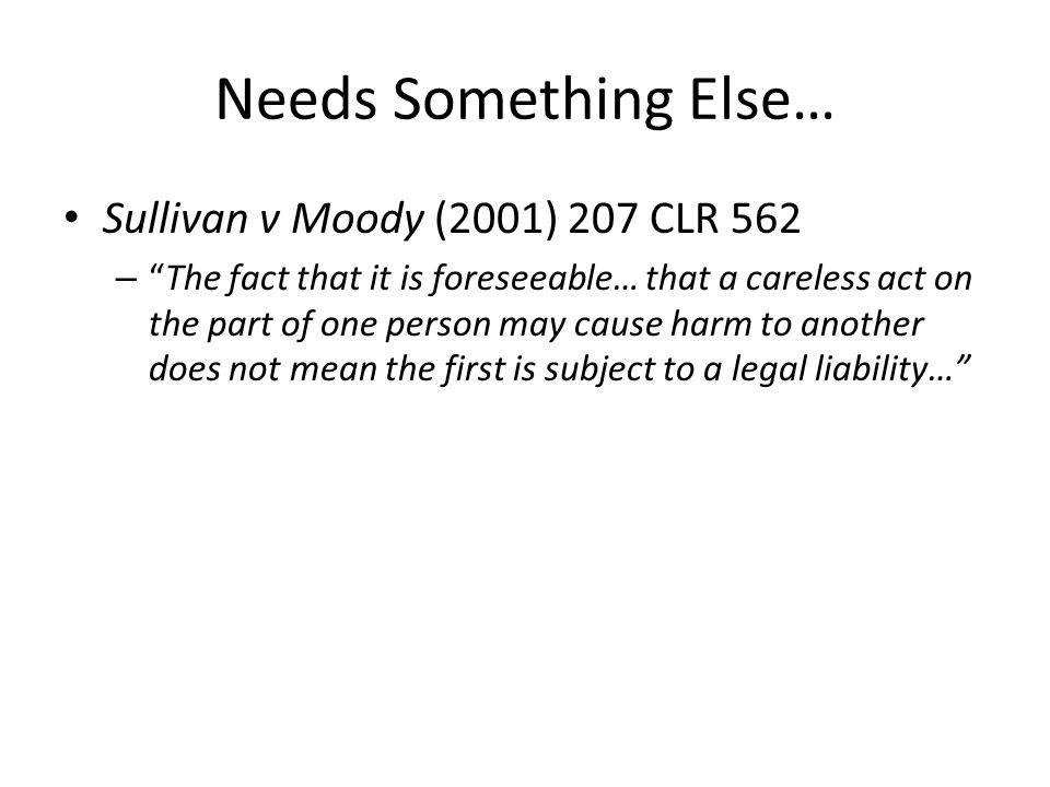 """Needs Something Else… Sullivan v Moody (2001) 207 CLR 562 – """"The fact that it is foreseeable… that a careless act on the part of one person may cause"""