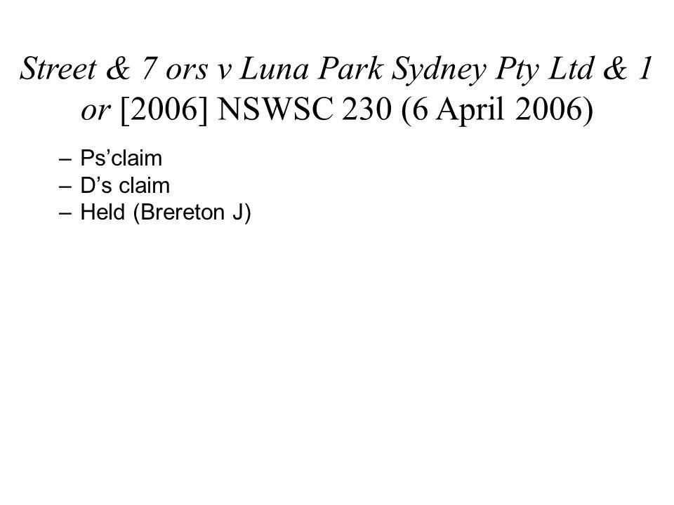 Street & 7 ors v Luna Park Sydney Pty Ltd & 1 or [2006] NSWSC 230 (6 April 2006) –Ps'claim –D's claim –Held (Brereton J)