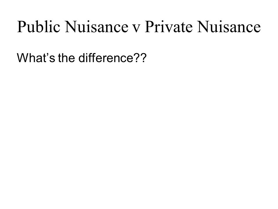 Public Nuisance v Private Nuisance What's the difference??