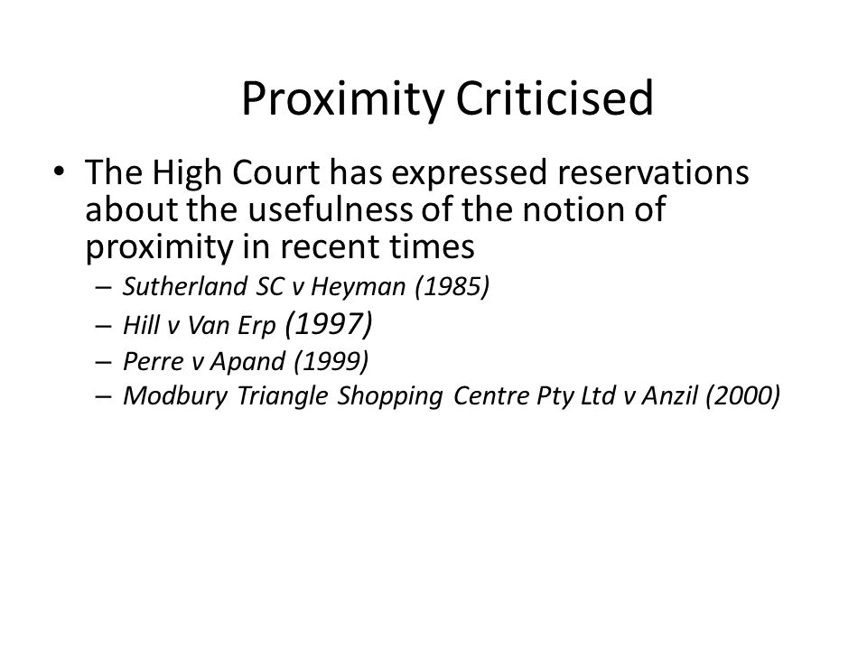 Proximity Criticised The High Court has expressed reservations about the usefulness of the notion of proximity in recent times – Sutherland SC v Heyma