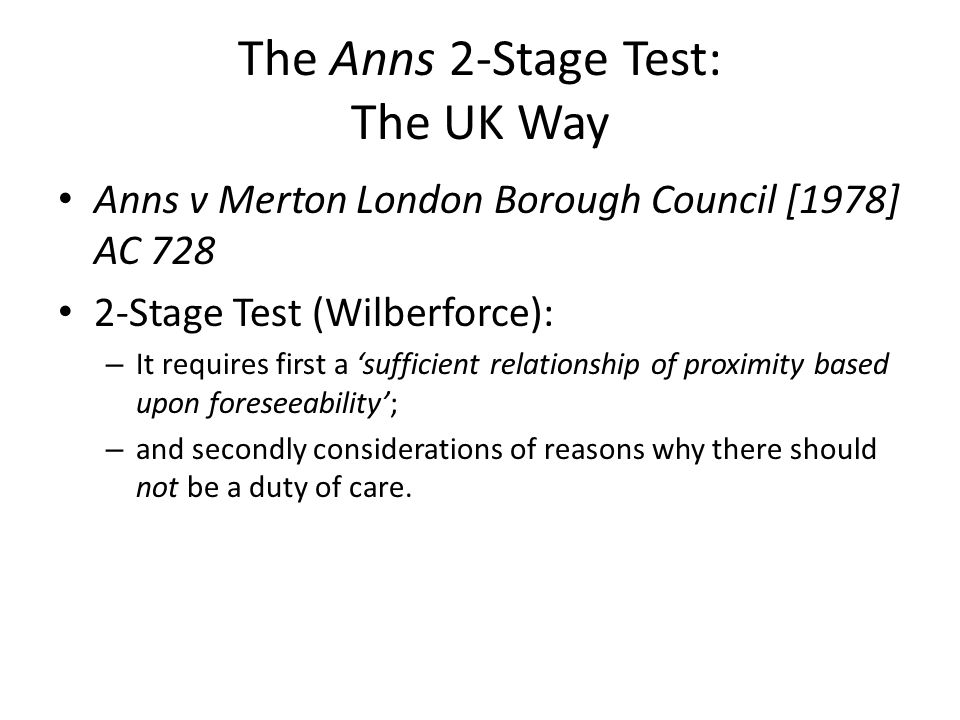 The Anns 2-Stage Test: The UK Way Anns v Merton London Borough Council [1978] AC 728 2-Stage Test (Wilberforce): – It requires first a 'sufficient rel