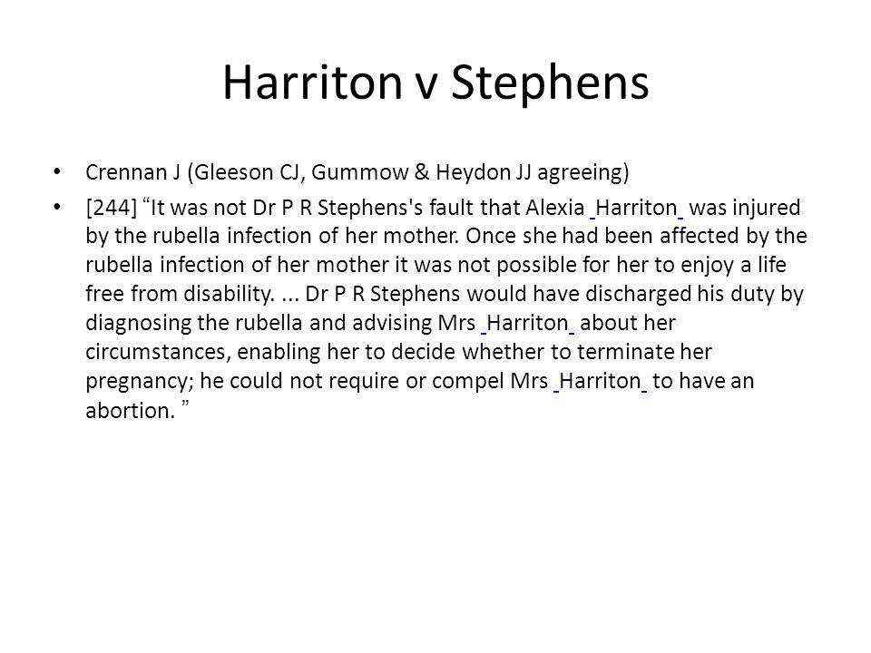 "Harriton v Stephens Crennan J (Gleeson CJ, Gummow & Heydon JJ agreeing) [244] "" It was not Dr P R Stephens's fault that Alexia Harriton was injured by"