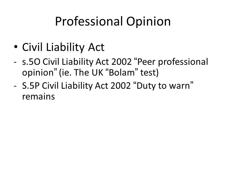 "Professional Opinion Civil Liability Act -s.5O Civil Liability Act 2002 "" Peer professional opinion "" (ie. The UK "" Bolam "" test) -S.5P Civil Liabilit"
