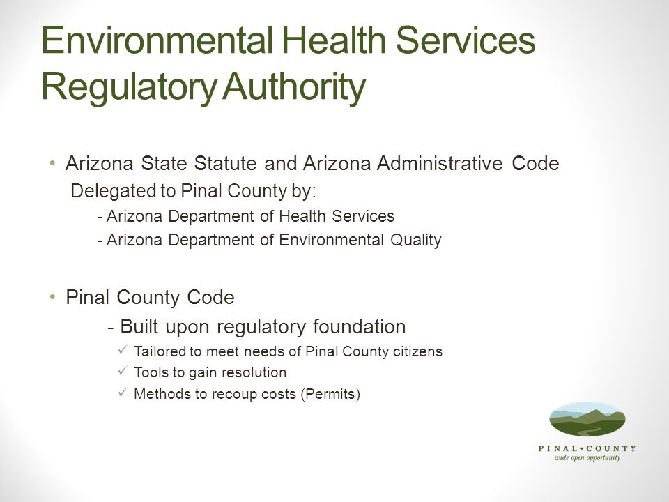 Environmental Health Services Regulatory Authority Arizona State Statute and Arizona Administrative Code Delegated to Pinal County by: - Arizona Depar