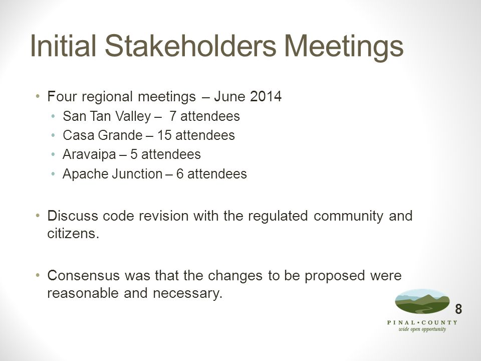 Initial Stakeholders Meetings Four regional meetings – June 2014 San Tan Valley – 7 attendees Casa Grande – 15 attendees Aravaipa – 5 attendees Apache
