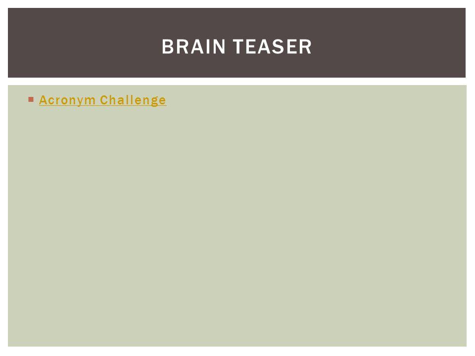  Acronym Challenge Acronym Challenge BRAIN TEASER