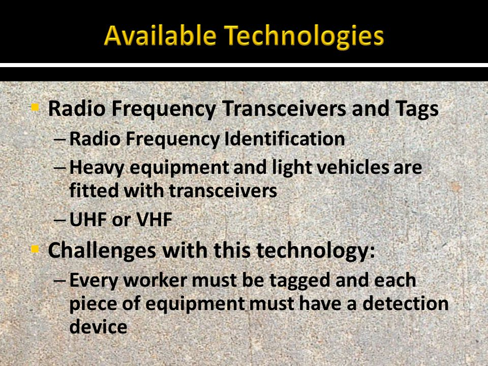  Radio Frequency Transceivers and Tags – Radio Frequency Identification – Heavy equipment and light vehicles are fitted with transceivers – UHF or VH