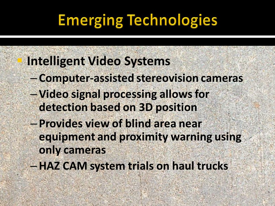  Intelligent Video Systems – Computer-assisted stereovision cameras – Video signal processing allows for detection based on 3D position – Provides vi