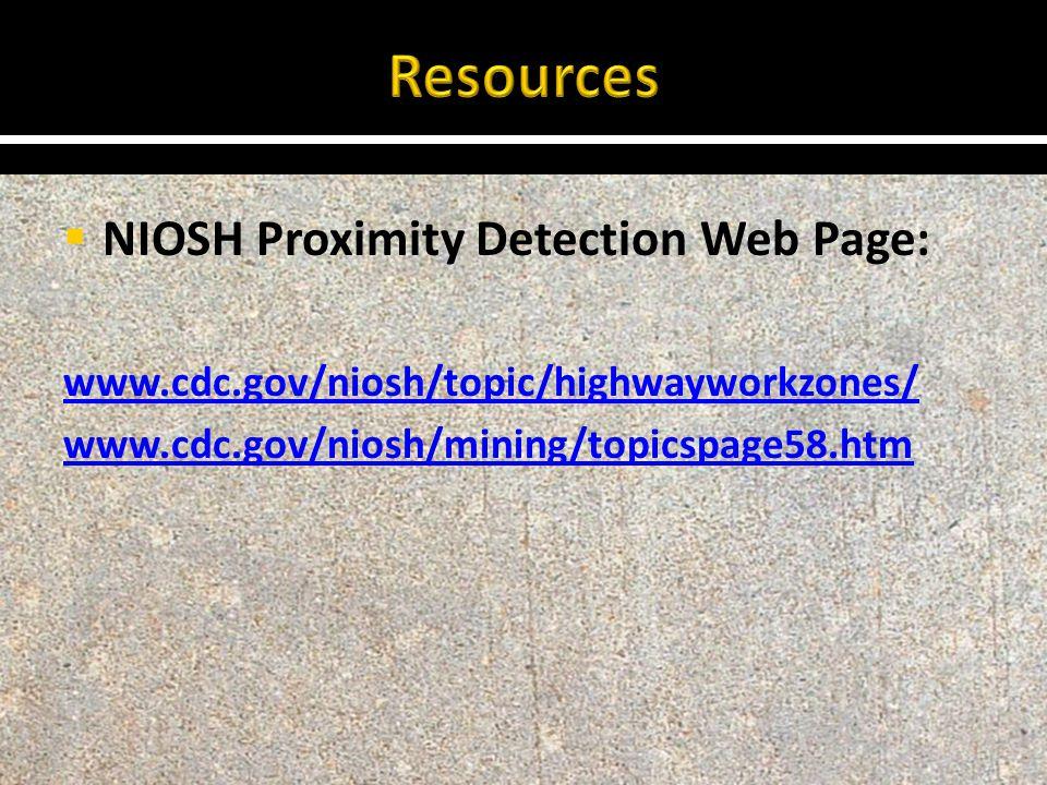  NIOSH Proximity Detection Web Page: www.cdc.gov/niosh/topic/highwayworkzones/ www.cdc.gov/niosh/mining/topicspage58.htm
