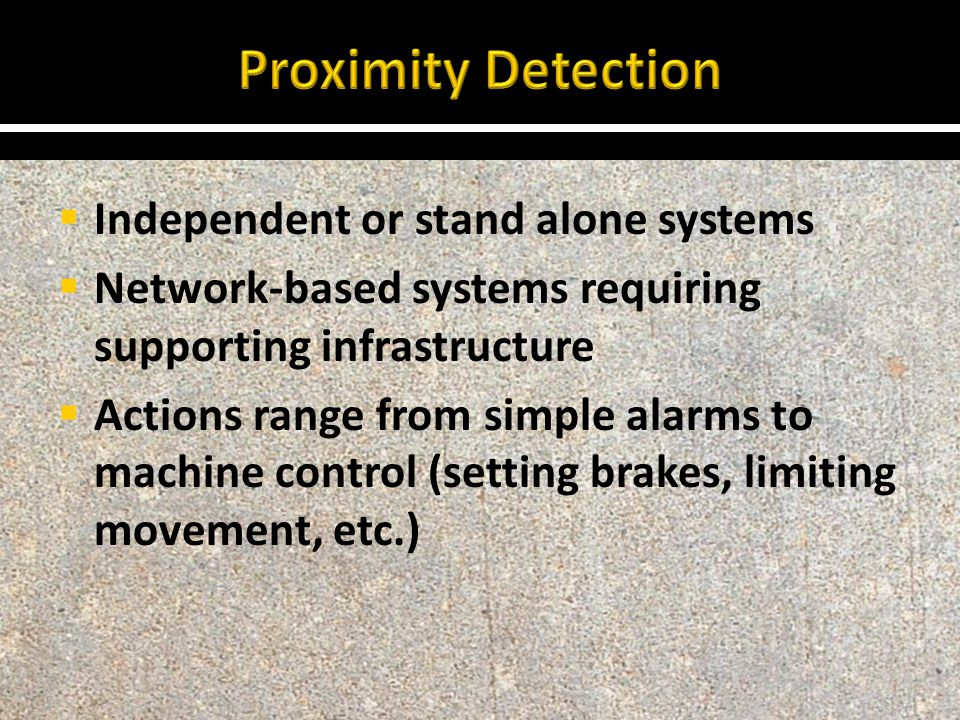  Independent systems: – Passive sensing of obstacles and personnel Reflected Signals Non-discriminating – Cooperative systems require communication between machine- mounted systems and systems on obstacles or personnel (which participate in detection)