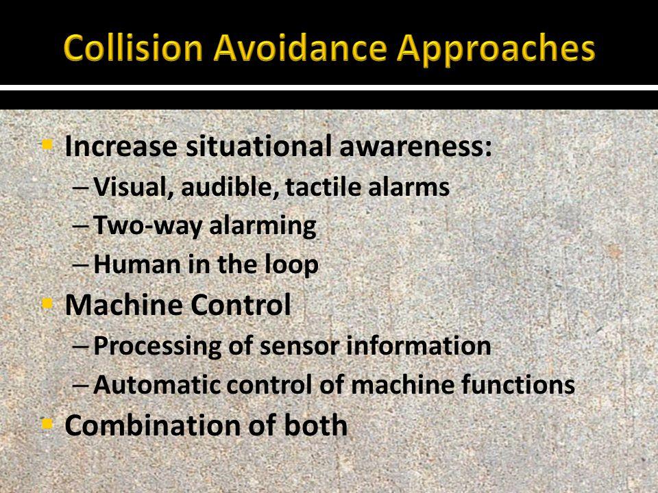  Increase situational awareness: – Visual, audible, tactile alarms – Two-way alarming – Human in the loop  Machine Control – Processing of sensor in