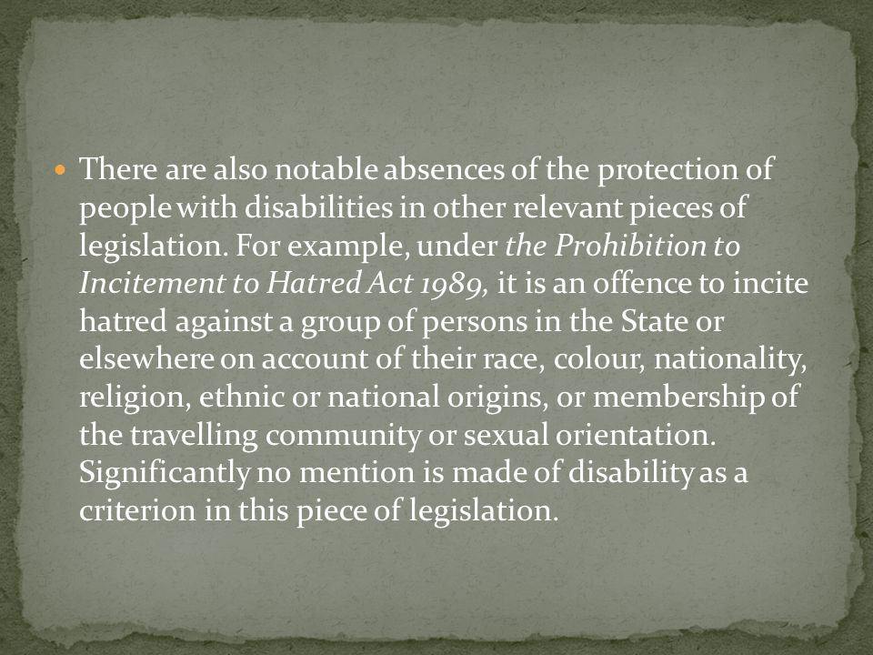 There are also notable absences of the protection of people with disabilities in other relevant pieces of legislation.