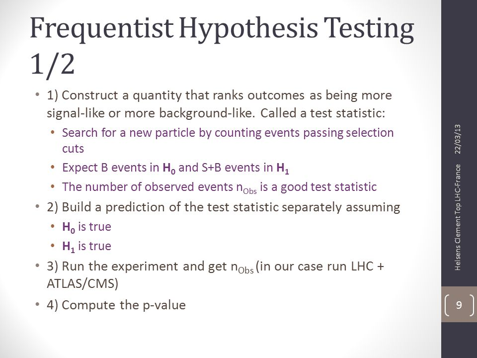Frequentist Hypothesis Testing 1/2 1) Construct a quantity that ranks outcomes as being more signal-like or more background-like.